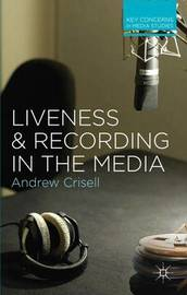 Liveness and Recording in the Media by Andrew Crisell