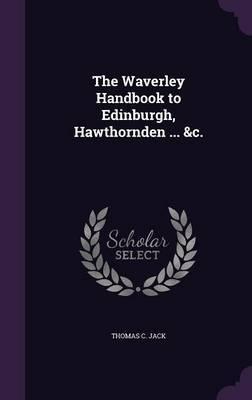 The Waverley Handbook to Edinburgh, Hawthornden ... &C. by Thomas C Jack