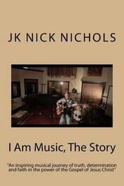 I Am Music, the Story by MR J K Nichols image