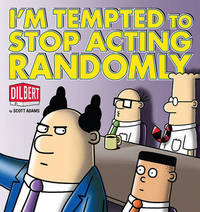 I'm Tempted to Stop Acting Randomly: A Dilbert Book by Scott Adams image
