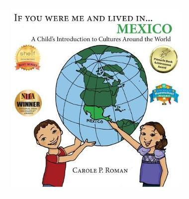If You Were Me and Lived in... Mexico by Carole P Roman