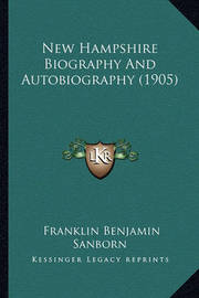 New Hampshire Biography and Autobiography (1905) by Franklin Benjamin Sanborn