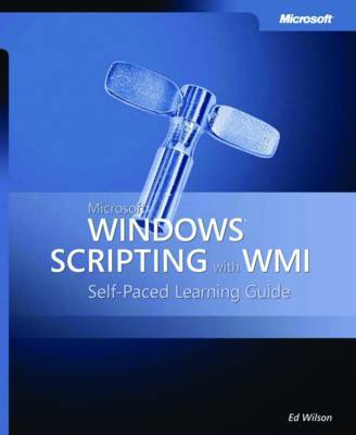 Microsoft Windows Scripting with WMI: Self Paced Learning Guide: Self Paced Learning Guide by E. Wilson