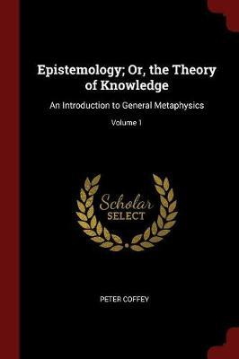 Epistemology; Or, the Theory of Knowledge by Peter Coffey image