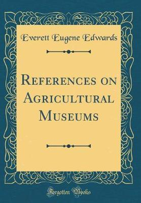 References on Agricultural Museums (Classic Reprint) by Everett Eugene Edwards
