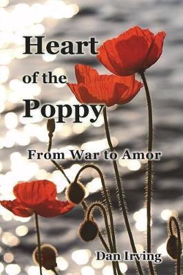 Heart of the Poppy by Dan Irving