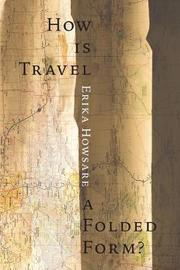 How Is Travel a Folded Form? by Erika Howsare image
