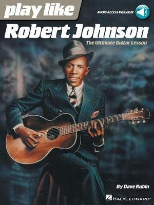 PLAY LIKE ROBERT JOHNSON THE ULTIMATE GUITAR LESSON GTR BK/AUDIO by Dave Rubin