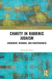 Charity in Rabbinic Judaism by Alyssa Gray