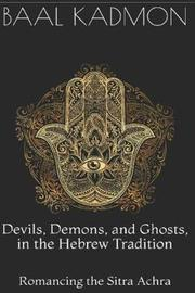 Devils, Demons, and Ghosts, in the Hebrew Tradition by Baal Kadmon