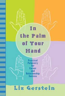 In the Palm of Your Hand: Practical Palmistry for Career and Relationship Success by Liz Gerstein image