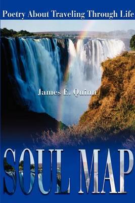 Soul Map: Poetry about Traveling Through Life by James E Quinn