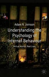 Understanding the Psychology of Internet Behaviour: Virtual Worlds, Real Lives by Adam Joinson image