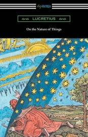 On the Nature of Things (Translated by William Ellery Leonard with an Introduction by Cyril Bailey) by Lucretius