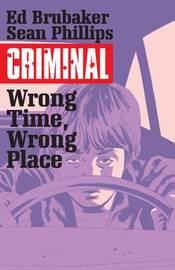 Criminal Volume 7: Wrong Place, Wrong Time by Ed Brubaker