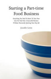Starting a Part-Time Food Business by Jennifer Lewis