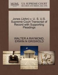 Jones (John) V. U. S. U.S. Supreme Court Transcript of Record with Supporting Pleadings by Walter A Raymond