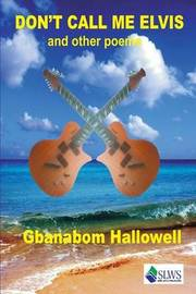 Don't Call Me Elvis and Other Poems by Gbanabom Hallowell