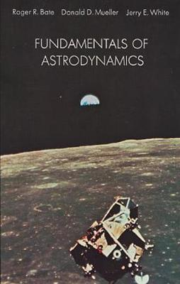Fundamentals of Astrodynamics by R.R. Bate