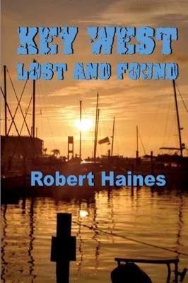 Key West Lost and Found by Robert Haines