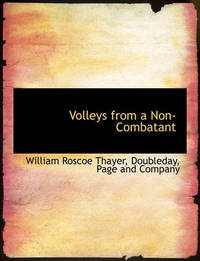 Volleys from a Non-Combatant by William Roscoe Thayer