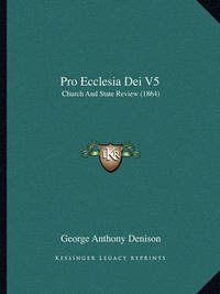 Pro Ecclesia Dei V5: Church and State Review (1864) by George Anthony Denison