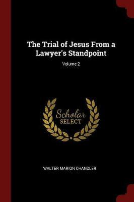 The Trial of Jesus from a Lawyer's Standpoint; Volume 2 by Walter M 1867-1935 Chandler image