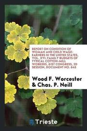 Report on Condition of Woman and Child Wage-Earners in the United States, Vol. XVI by Wood F Worcester