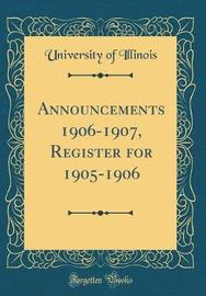 Announcements 1906-1907, Register for 1905-1906 (Classic Reprint) by University Of Illinois image
