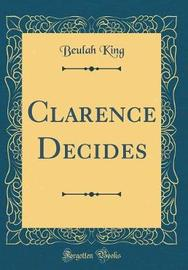 Clarence Decides (Classic Reprint) by Beulah King image