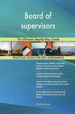 Board of Supervisors the Ultimate Step-By-Step Guide by Gerardus Blokdyk