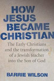 How Jesus Became Christian by Barrie Wilson image