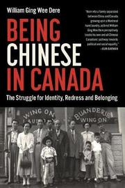 Being Chinese in Canada by William Ging Wee Dere