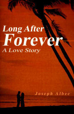 Long After Forever: A Love Story by Joseph Albee image