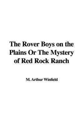 The Rover Boys on the Plains or the Mystery of Red Rock Ranch by M. Arthur Winfield image