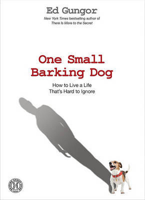 One Small Barking Dog: How to Live a Life That's Hard to Ignore by Ed Gungor image
