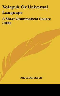 Volapuk or Universal Language: A Short Grammatical Course (1888) by Alfred Kirchhoff image