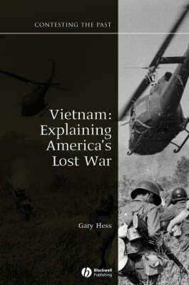 Vietnam: Explaining America's Lost War by Gary R. Hess