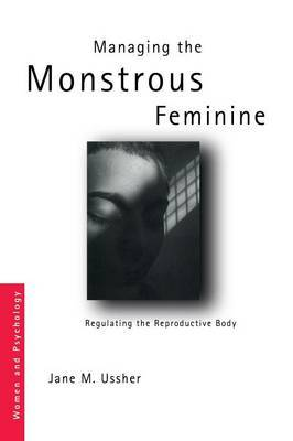 Managing the Monstrous Feminine by Jane M. Ussher