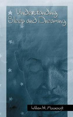 Understanding Sleep and Dreaming by William H Moorcroft