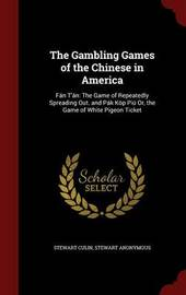 The Gambling Games of the Chinese in America by Stewart Culin