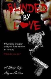 Blinded by Love by Chyna S