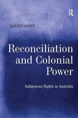 Reconciliation and Colonial Power by Damien Short