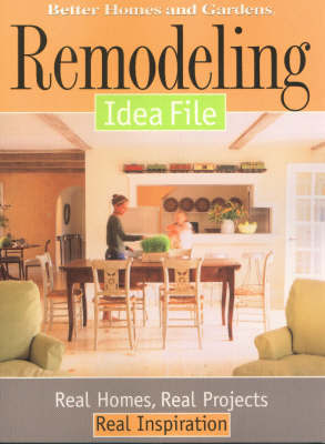 Remodeling Idea File by Better Homes & Gardens