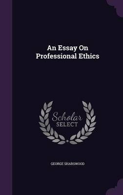 An Essay on Professional Ethics by George Sharswood image