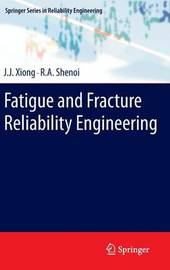Fatigue and Fracture Reliability Engineering by J.J. Xiong