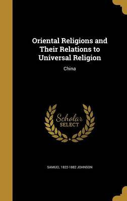 Oriental Religions and Their Relations to Universal Religion by Samuel 1822-1882 Johnson image