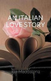 An Italian Love Story by Ida Maddalena