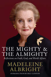 The Mighty and the Almighty by Madeleine K Albright image