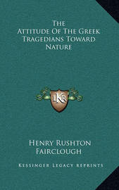 The Attitude of the Greek Tragedians Toward Nature by Henry Rushton Fairclough